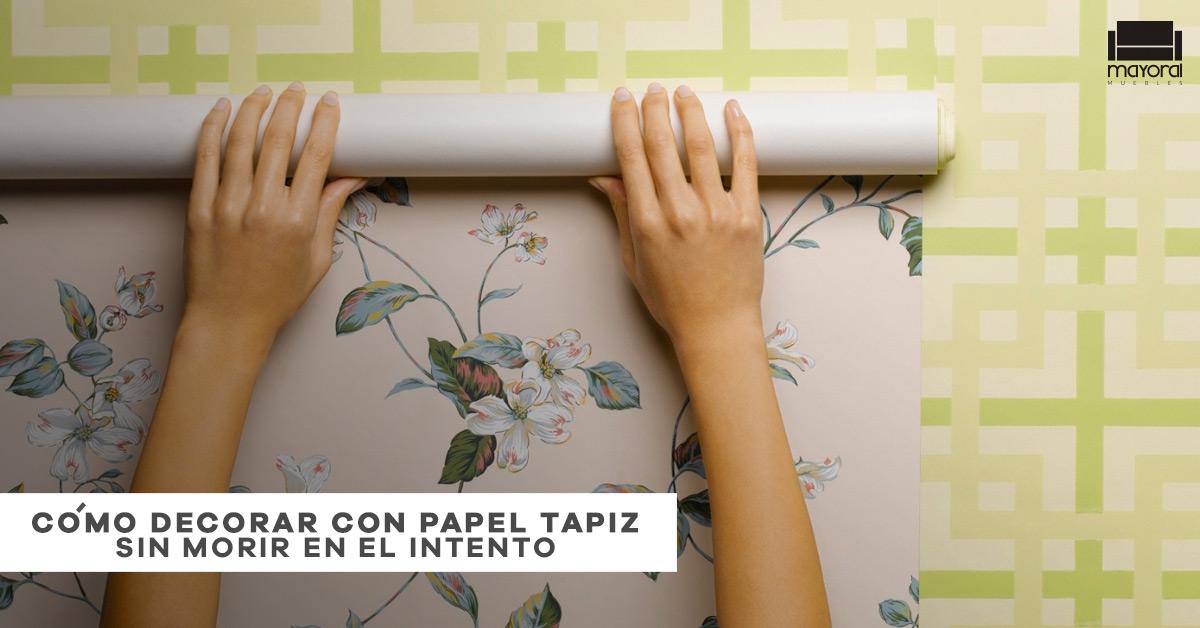 Blog cómo decorar con papel tapiz sin morir en el intento